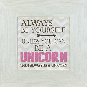 Always Be Yourself Unless You Can Be A Unicorn Frame