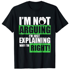 Im Not Arguing Im Just Explaining Why Im Right T-Shirt