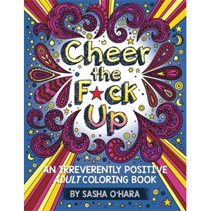 Cheer the F*ck Up: An Irreverently Positive Adult Coloring Book Vol. 3