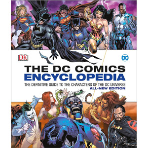 DC Comics Encyclopedia: The Definitive Guide to the Characters of the DC Universe