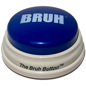 The Bruh Button