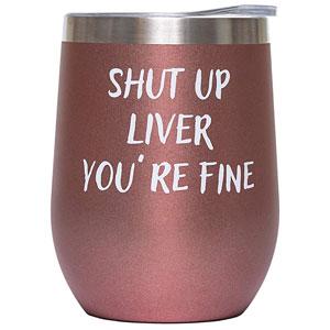 "Funny Wine Tumbler (""Shut Up Liver, Youre Fine"")"