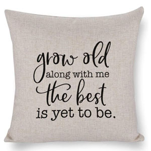 NoBrands Grow Old Along with Me The Best is Yet to Be Throw Pillow Cover