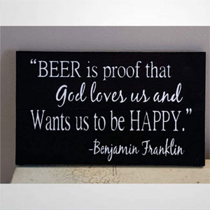 BYRON HOYLE Beer is Proof That God Loves Us Wood Sign