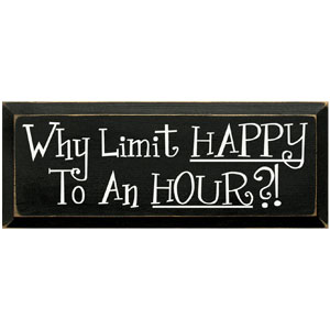Sawdust City Wooden Sign - Why Limit Happy to an Hour?! (Black)